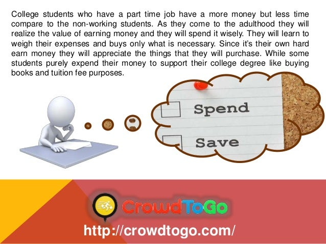 the benefit of a part time job for students When teens take on a part time job by saving all or part of their part-time earnings, students can make a major dent in their college expenses.