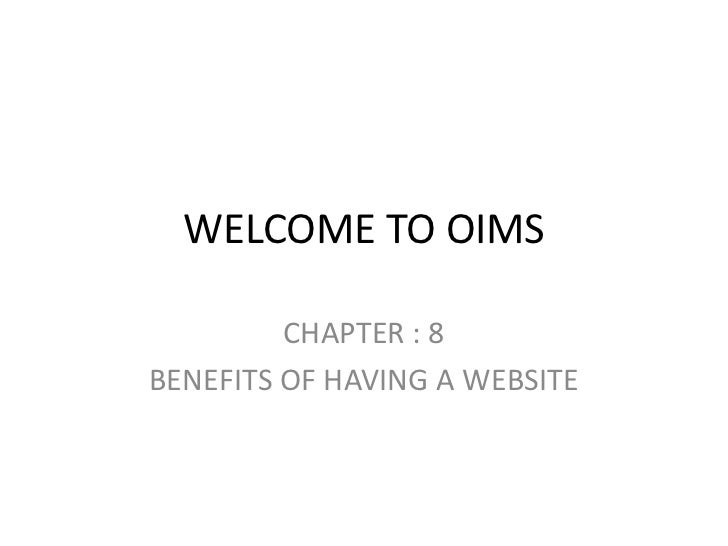 WELCOME TO OIMS         CHAPTER : 8BENEFITS OF HAVING A WEBSITE
