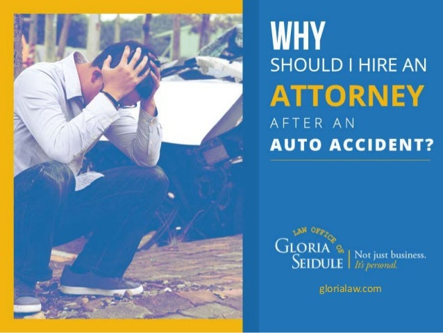 Why Sho uld I Hire an Atto rney afte r an Aut o Acci dent ? glorialaw.com