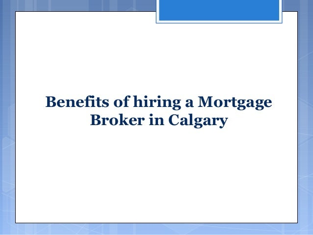 Benefits of hiring a Mortgage Broker in Calgary