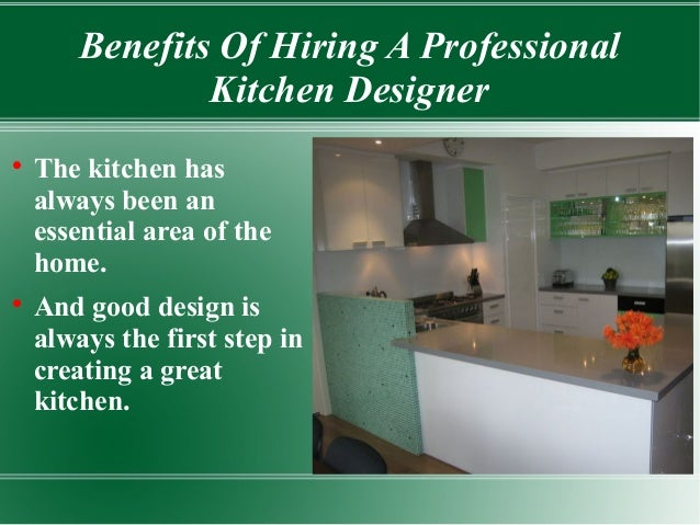 Benefits Of Hiring A Professional Kitchen Designer     The kitchen has always been an essential area of the home. And go...