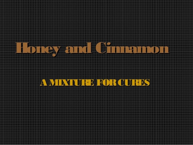 Honey and CinnamonHoney and Cinnamon A MIXTURE FORCURESA MIXTURE FORCURES
