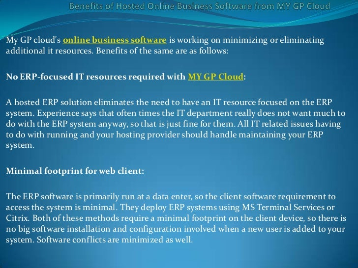 My GP clouds online business software is working on minimizing or eliminatingadditional it resources. Benefits of the same...