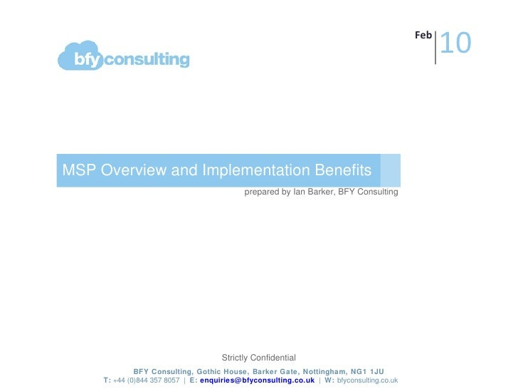 MSP Overview and Implementation Benefits prepared by Ian Barker, BFY Consulting BFY Consulting, Gothic House, Barker Gate,...