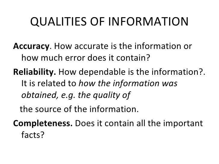QUALITIES OF INFORMATIONAccuracy. How accurate is the information or  how much error does it contain?Reliability. How depe...