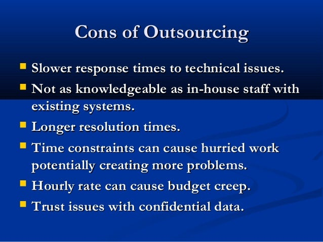 advantages and disadvantages of insourcing and outsourcing There are significant advantages to outsourcing project management when compared to an employed project manager outsourcing project management: advantages advantages of outsourcing project management can easily outweigh the disadvantages.