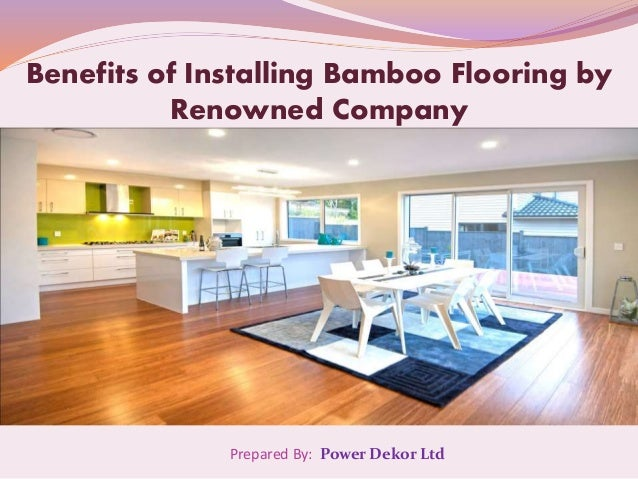 Prepared By: Power Dekor Ltd Benefits of Installing Bamboo Flooring by Renowned Company