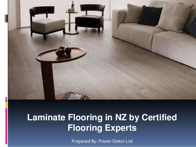 Laminate Flooring in NZ by Certified Flooring Experts Prepared By: Power Dekor Ltd