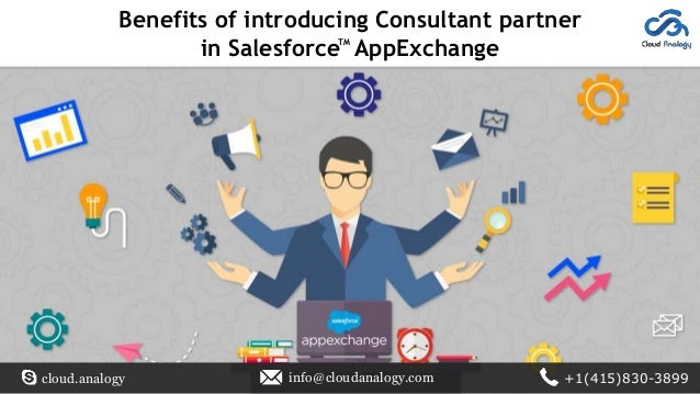 Benefits of introducing Consultant partner in Salesforce AppExchangeTM cloud.analogy info@cloudanalogy.com +1(415)830-3899