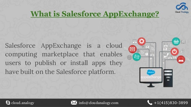 What is Salesforce AppExchange? Salesforce AppExchange is a cloud computing marketplace that enables users to publish or i...
