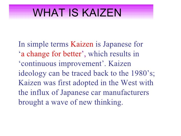 the benefits of kaizen and kaizen The benefits of kaizen implementation are kaizen finds its usage in six sigma, tps, 5s, lean and other improvement strategies purely for its benefits, employee involvement, simplicity and huge success creation.