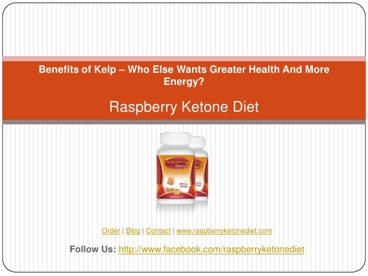 Benefits of Kelp – Who Else Wants Greater Health And More                         Energy?               Raspberry Ketone D...