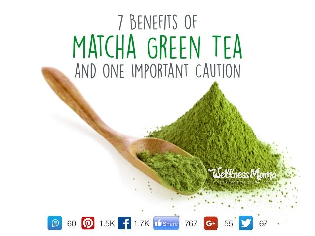 7 Benefits of Matcha Green Tea and one Important Caution 1.7K1.5K 76760 55 67
