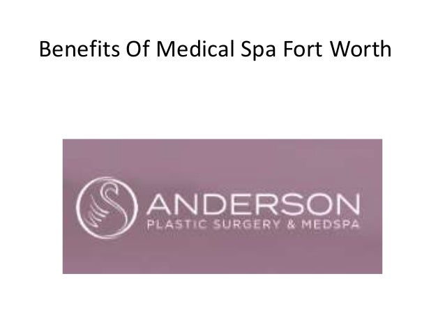 Benefits Of Medical Spa Fort Worth