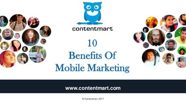 10 Benefits Of Mobile Marketing www.contentmart.com © Contentmart, 2017