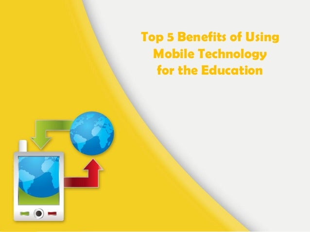 Top 5 Benefits of Using Mobile Technology for the Education