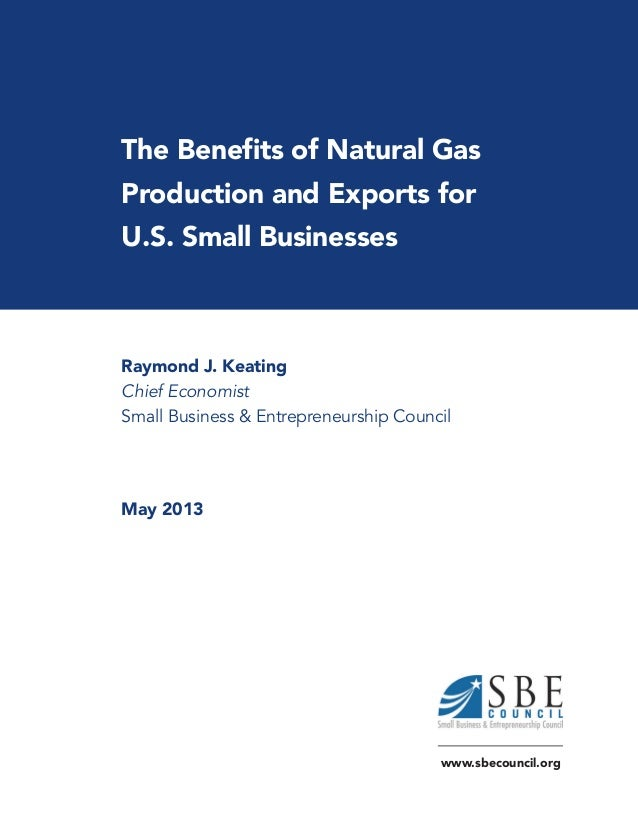 The Benefits of Natural GasProduction and Exports forU.S. Small BusinessesRaymond J. KeatingChief EconomistSmall Business ...