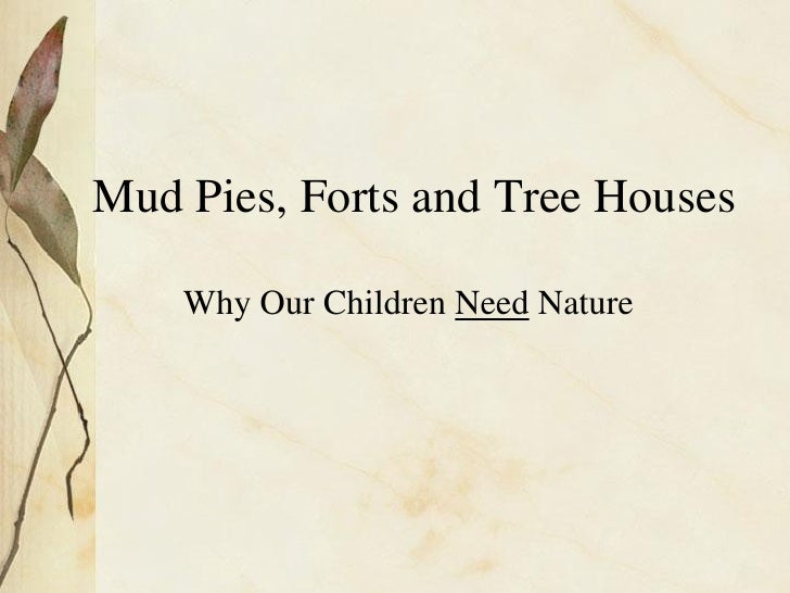 Mud Pies, Forts and Tree Houses    Why Our Children Need Nature