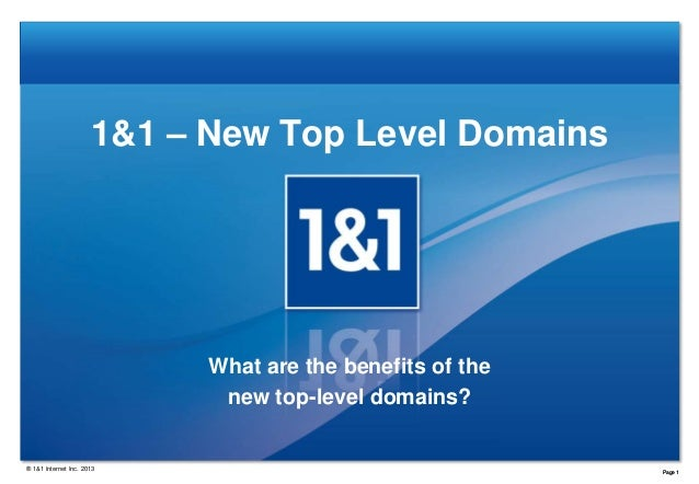 1&1 – New Top Level Domains  What are the benefits of the new top-level domains?  ® 1&1 Internet Inc. 2013  Page 1
