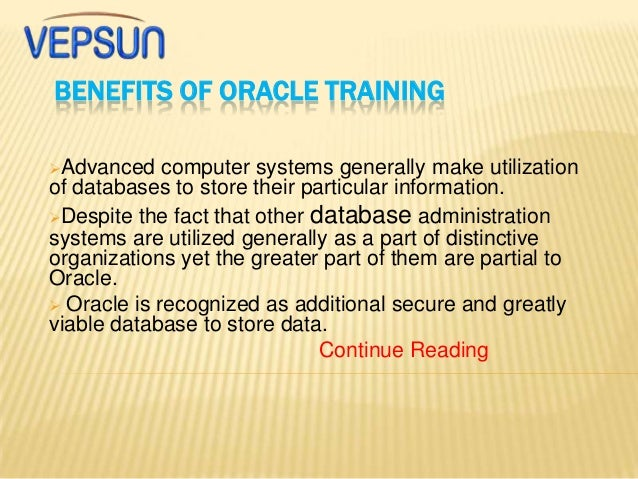 BENEFITS OF ORACLE TRAINING Advanced  computer systems generally make utilization of databases to store their particular ...