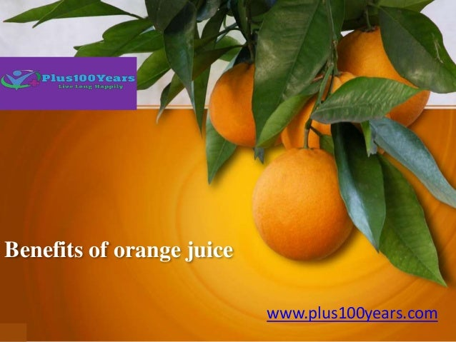 Benefits of orange juice www.plus100years.com