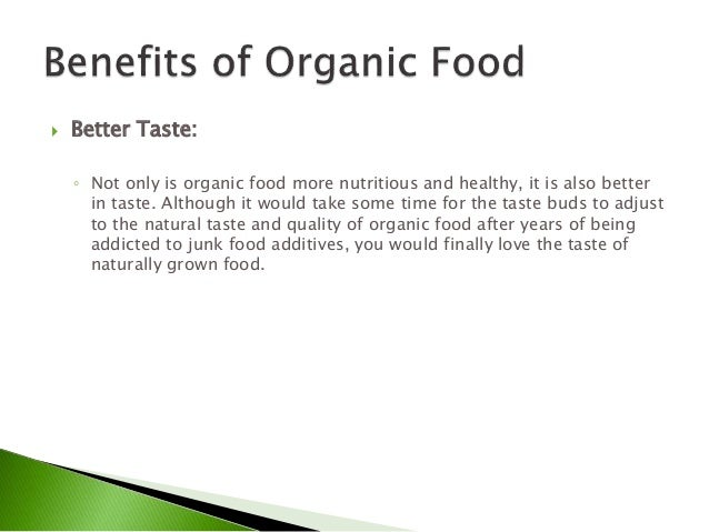 organic food types and benefits Environmental benefits of organic food production conventional food producers claim that there are not enough scientific evidence for organic food production being better for the environment this may be true but the facts speak for themselves.