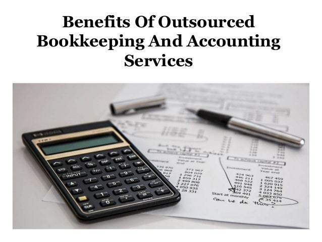 Benefits Of Outsourced Bookkeeping And Accounting Services