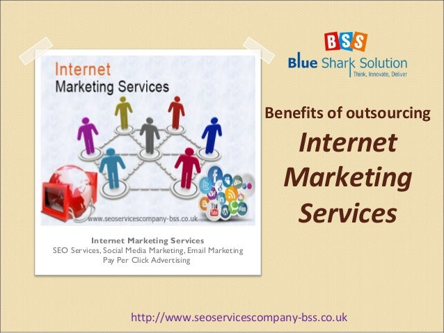Benefits of outsourcing  Internet  Marketing  Services  Internet Marketing Services  SEO Services, Social Media Marketing,...