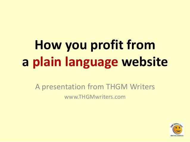 How you profit from a plain language website A presentation from THGM Writers www.THGMwriters.com