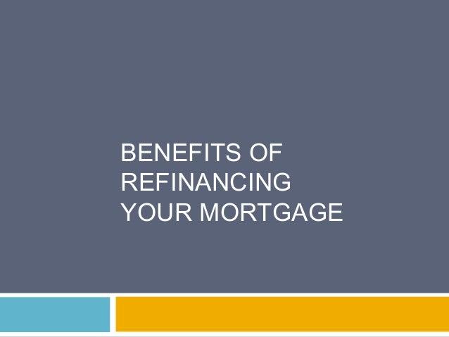 BENEFITS OFREFINANCINGYOUR MORTGAGE
