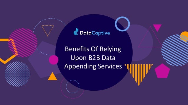 Benefits Of Relying Upon B2B Data Appending Services