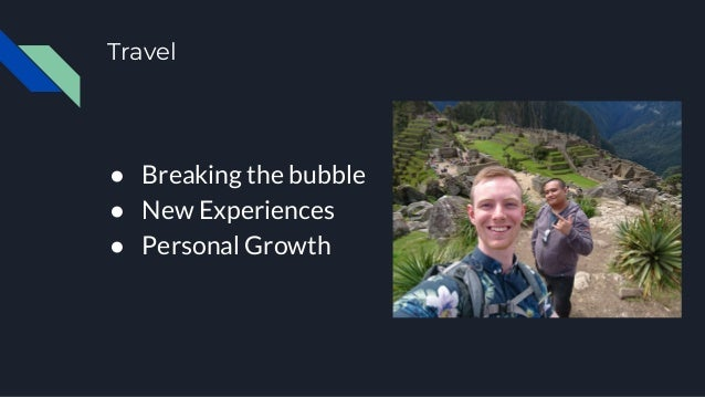 Travel ● Breaking the bubble ● New Experiences ● Personal Growth