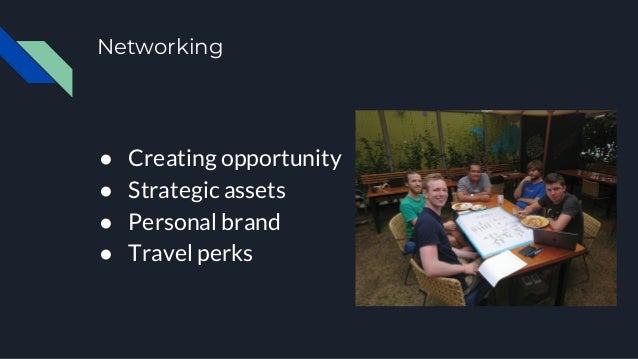 Networking ● Creating opportunity ● Strategic assets ● Personal brand ● Travel perks