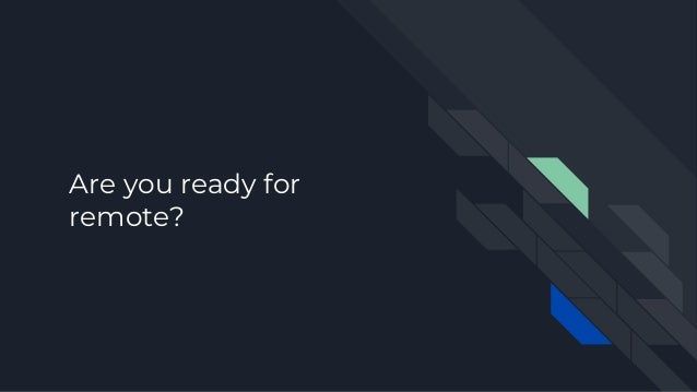 Are you ready for remote?