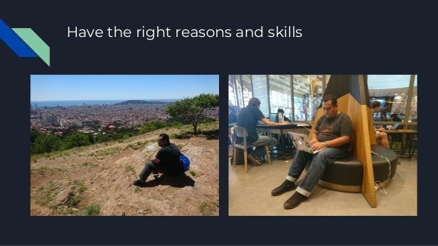 Have the right reasons and skills
