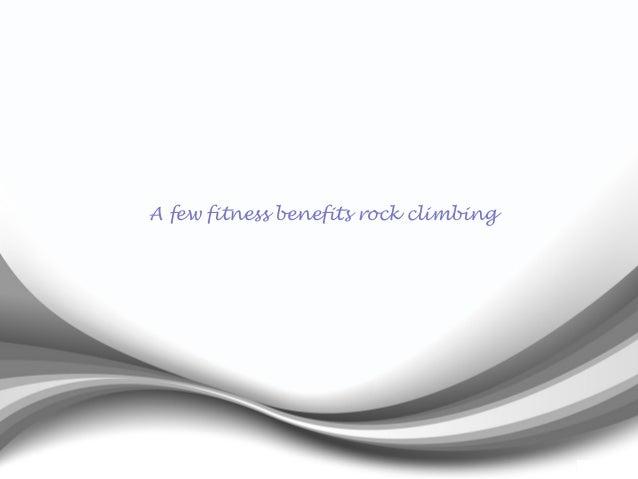 A few fitness benefits rock climbing