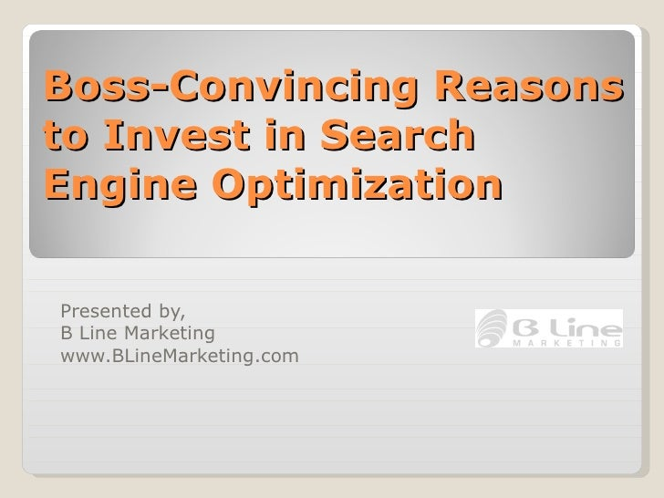 Boss-Convincing Reasons to Invest in Search Engine Optimization Presented by,  B Line Marketing www.BLineMarketing.com