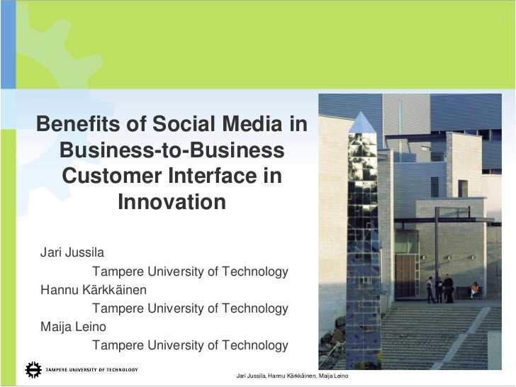 1Benefits of Social Media in  Business-to-Business  Customer Interface in        InnovationJari Jussila         Tampere Un...