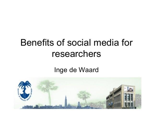 Benefits of social media for researchers Inge de Waard