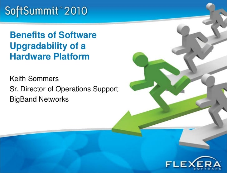 Benefits of SoftwareUpgradability of aHardware PlatformKeith SommersSr. Director of Operations SupportBigBand Networks