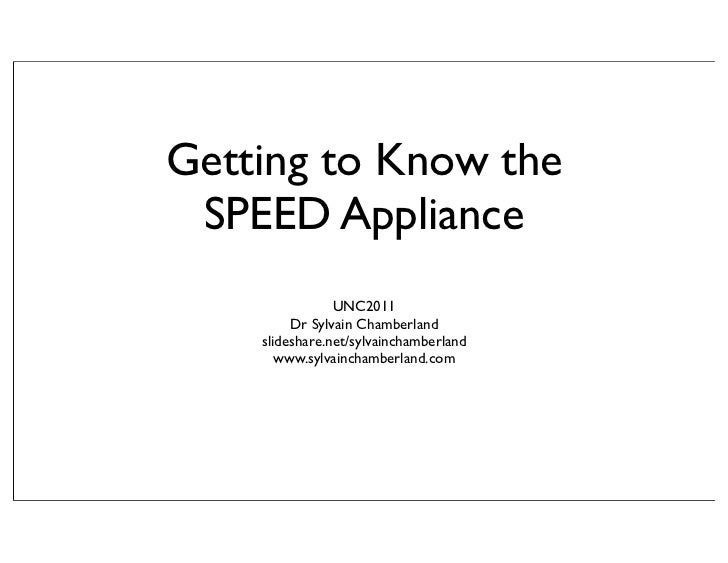 Getting to Know the SPEED Appliance                UNC2011         Dr Sylvain Chamberland    slideshare.net/sylvainchamber...