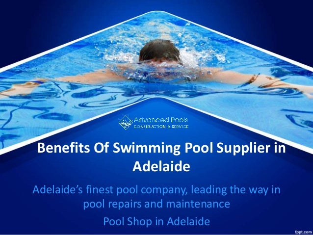 Benefits of swimming pool supplier in adelaide