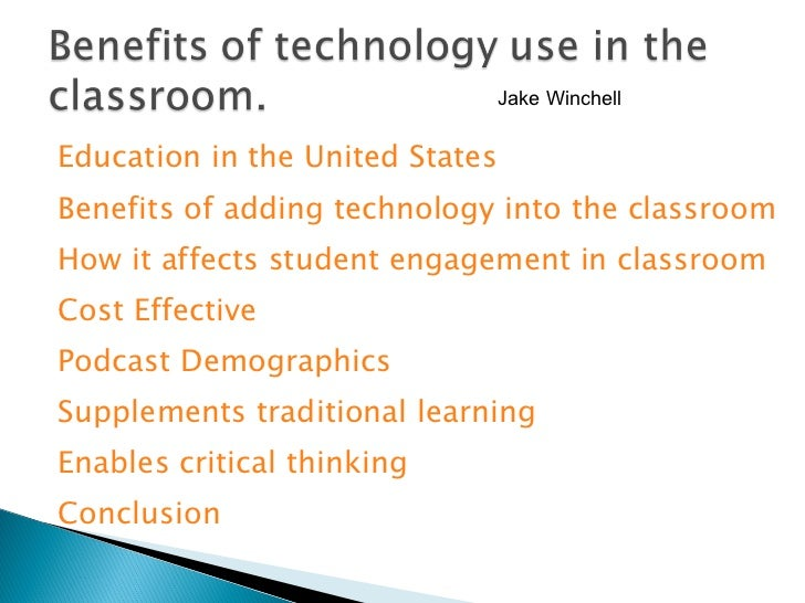 benefits of technology in the classroom Nowadays, technology is developing so quickly therefore, educators should allow the use of technology in the classroom the internet is one of the main benefits of modern technology the internet is a giant source of knowledge.
