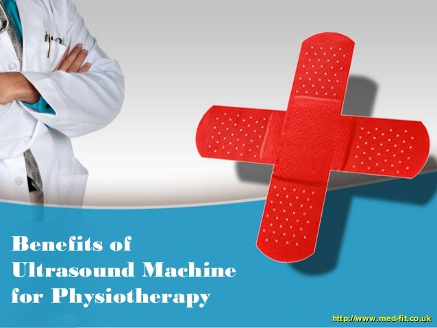 Benefits of Ultrasound Machine for Physiotherapy http://www.med-fit.co.ukhttp://www.med-fit.co.uk