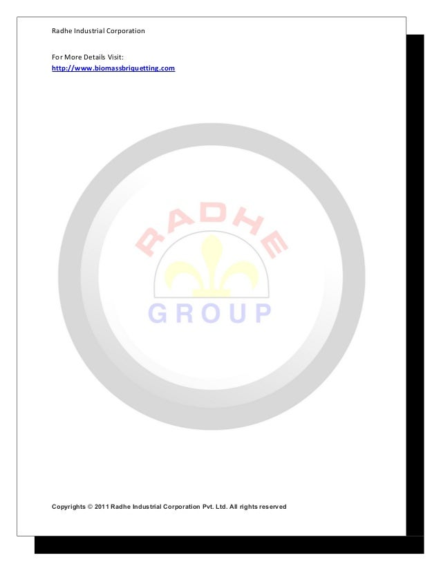 Radhe Industrial Corporation For More Details Visit: http://www.biomassbriquetting.com  Copyrights © 2011 Radhe Industrial...