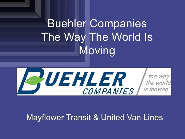 Buehler Companies The Way The World Is Moving Mayflower Transit & United Van Lines