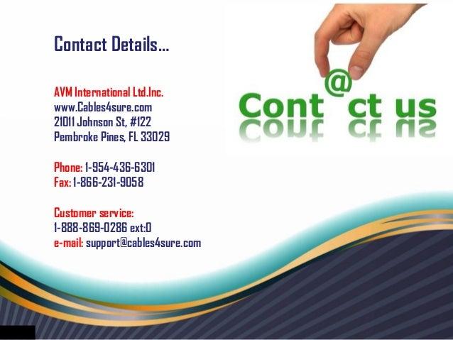 Contact Details…AVM International Ltd.Inc.www.Cables4sure.com21011 Johnson St, #122Pembroke Pines, FL 33029Phone: 1-954-43...