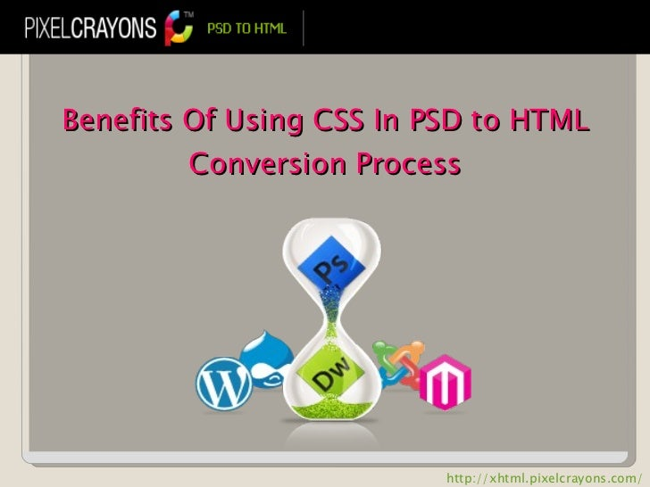 Benefits Of Using CSS In PSD to HTML Conversion Process http://xhtml.pixelcrayons.com/
