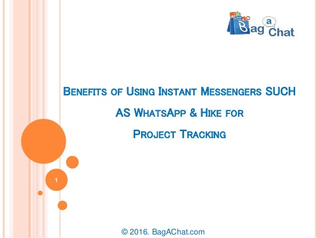 BENEFITS OF USING INSTANT MESSENGERS SUCH AS WHATSAPP & HIKE FOR PROJECT TRACKING © 2016. BagAChat.com 1