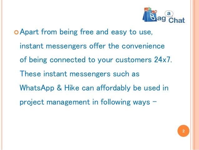 Apart from being free and easy to use, instant messengers offer the convenience of being connected to your customers 24x7...